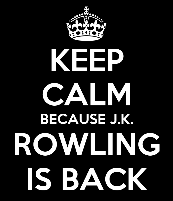 KEEP CALM BECAUSE J.K. ROWLING IS BACK