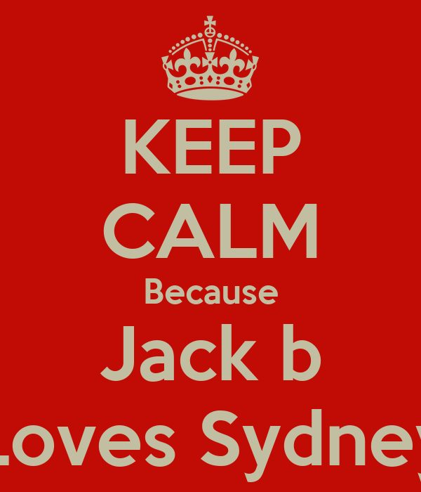KEEP CALM Because Jack b Loves Sydney