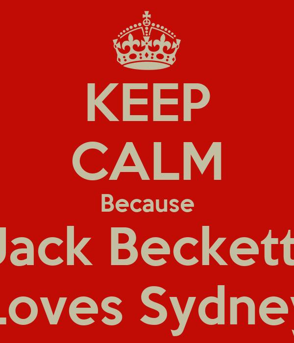 KEEP CALM Because Jack Beckett  Loves Sydney