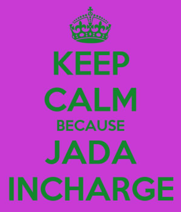 KEEP CALM BECAUSE JADA INCHARGE