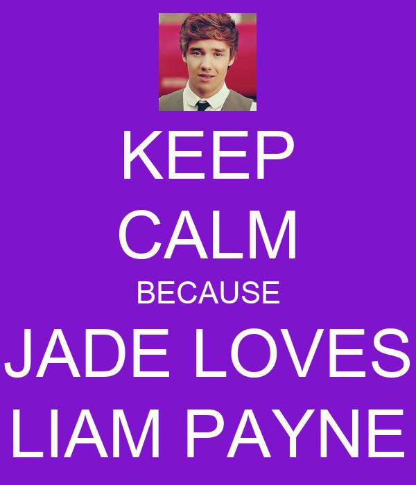 KEEP CALM BECAUSE JADE LOVES LIAM PAYNE