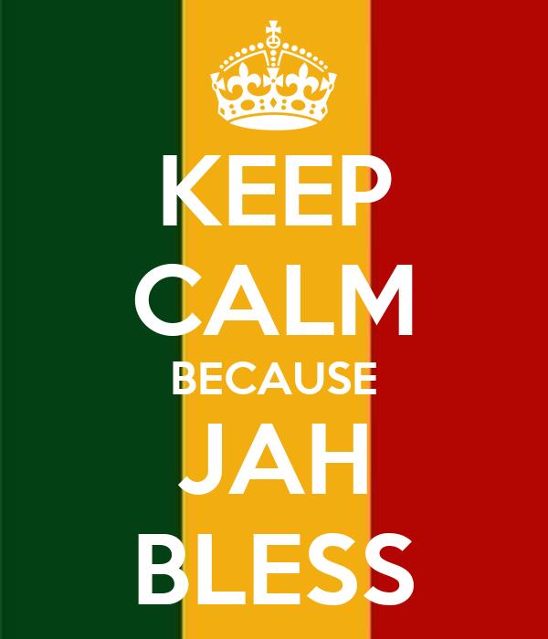 KEEP CALM BECAUSE JAH BLESS