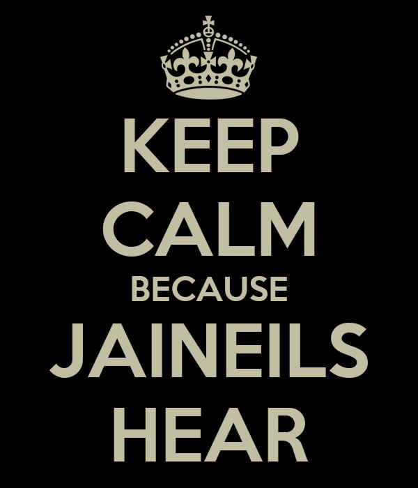 KEEP CALM BECAUSE JAINEILS HEAR