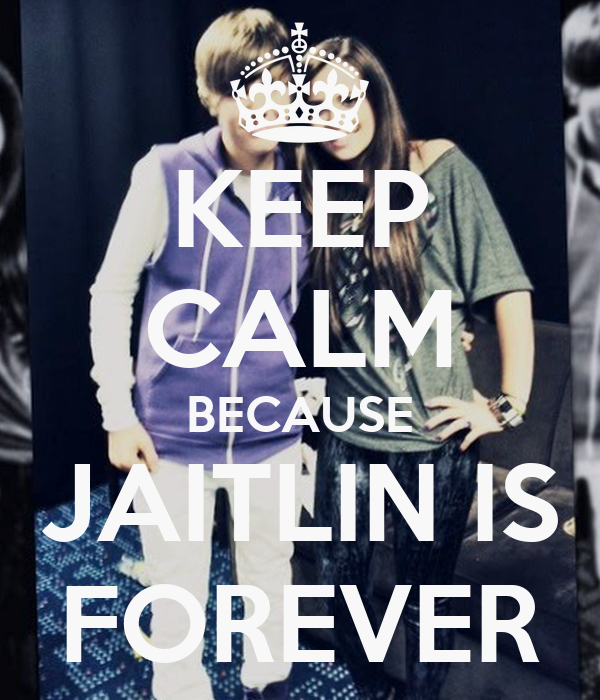 KEEP CALM BECAUSE JAITLIN IS FOREVER