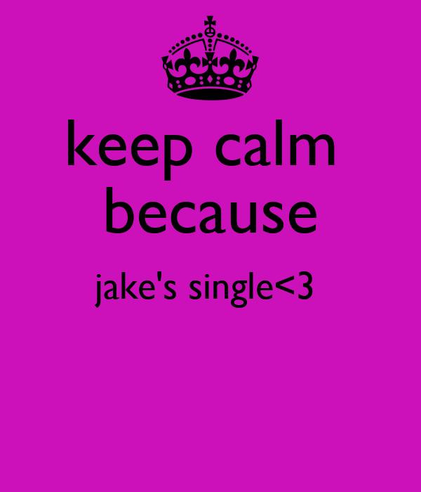 keep calm  because jake's single<3
