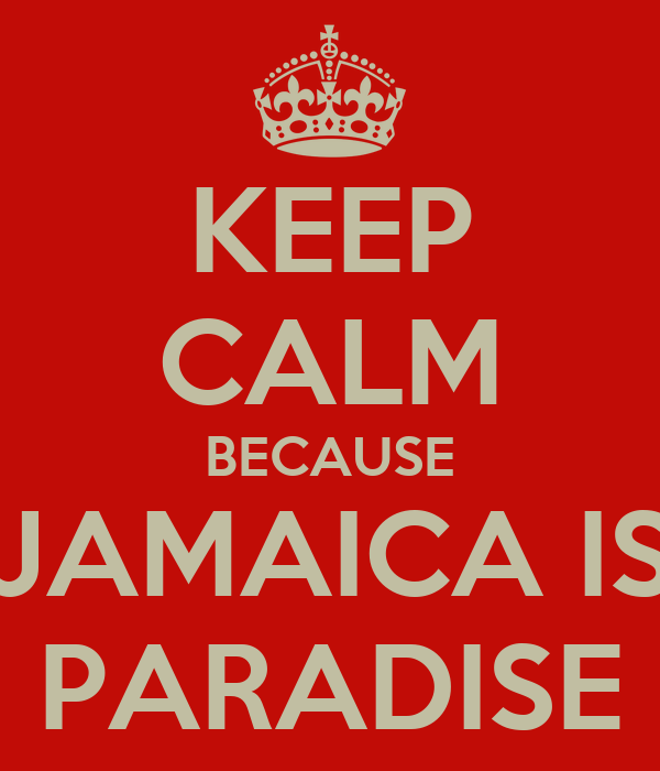 KEEP CALM BECAUSE JAMAICA IS PARADISE