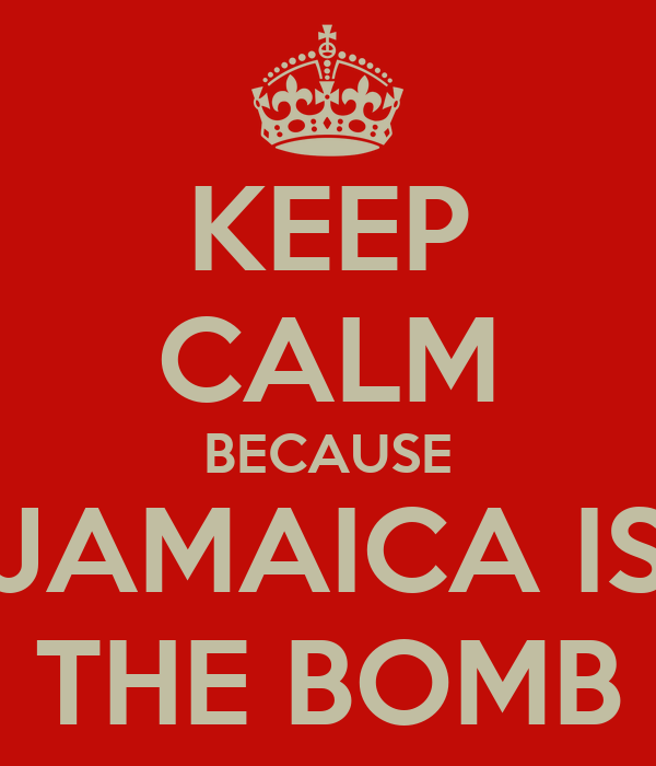 KEEP CALM BECAUSE JAMAICA IS THE BOMB