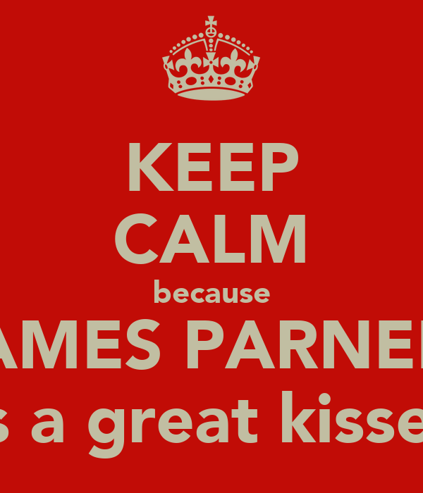 KEEP CALM because JAMES PARNELL is a great kisser