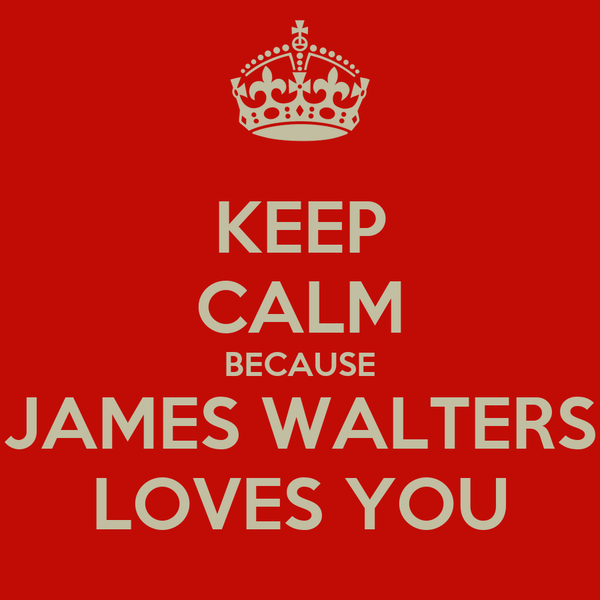 KEEP CALM BECAUSE JAMES WALTERS LOVES YOU