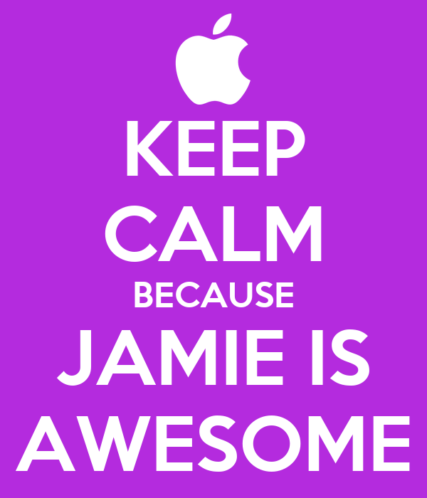 KEEP CALM BECAUSE JAMIE IS AWESOME