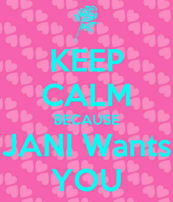 KEEP CALM BECAUSE JANI Wants YOU
