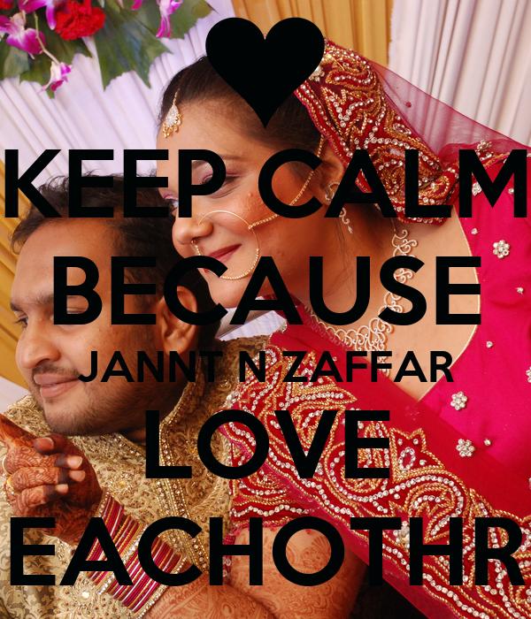 KEEP CALM BECAUSE JANNT N ZAFFAR LOVE EACHOTHR