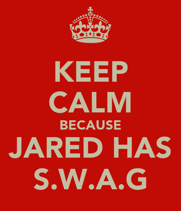 KEEP CALM BECAUSE JARED HAS S.W.A.G
