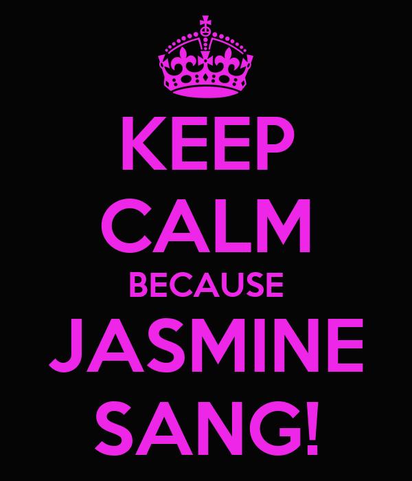 KEEP CALM BECAUSE JASMINE SANG!
