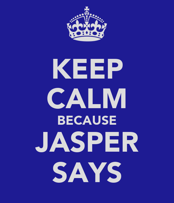 KEEP CALM BECAUSE JASPER SAYS