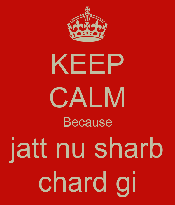 KEEP CALM Because jatt nu sharb chard gi