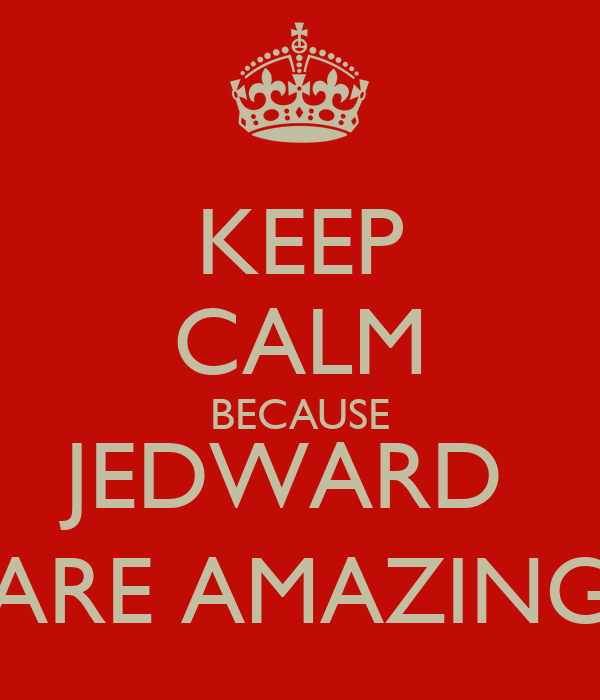 KEEP CALM BECAUSE JEDWARD  ARE AMAZING