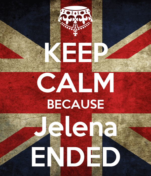 KEEP CALM BECAUSE Jelena ENDED