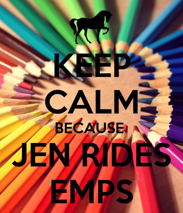 KEEP CALM BECAUSE  JEN RIDES EMPS