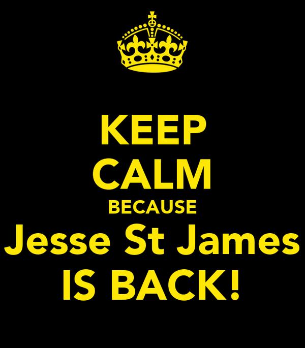 KEEP CALM BECAUSE Jesse St James IS BACK!