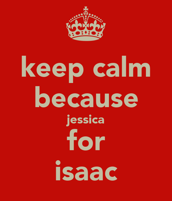 keep calm because jessica for isaac