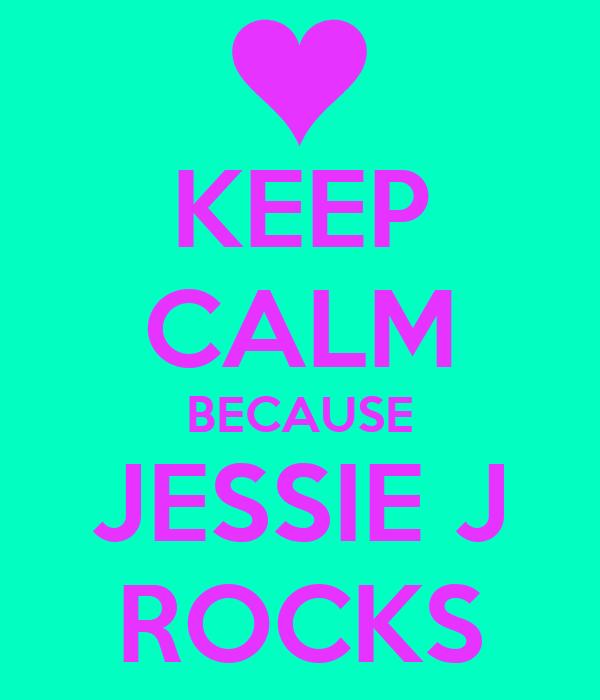KEEP CALM BECAUSE JESSIE J ROCKS