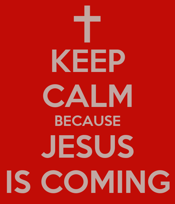 KEEP CALM BECAUSE JESUS IS COMING