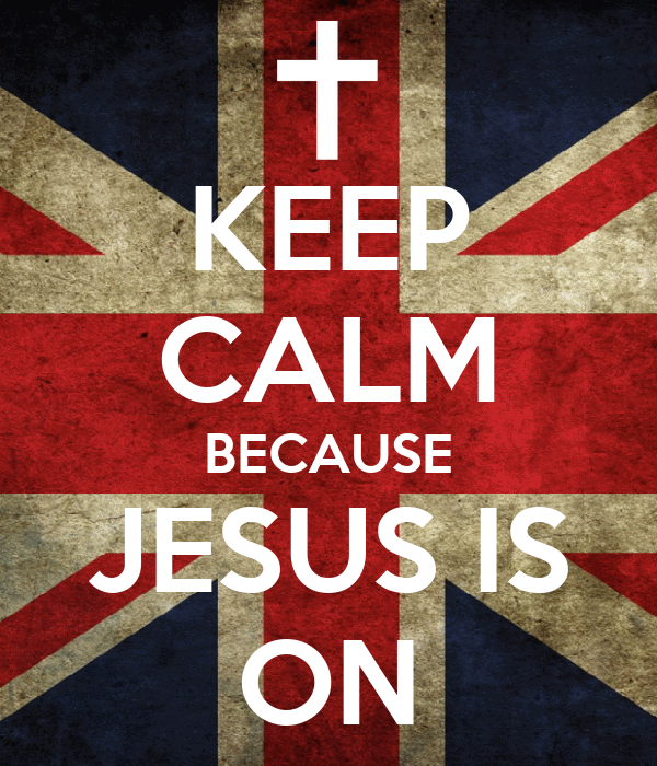 KEEP CALM BECAUSE JESUS IS ON