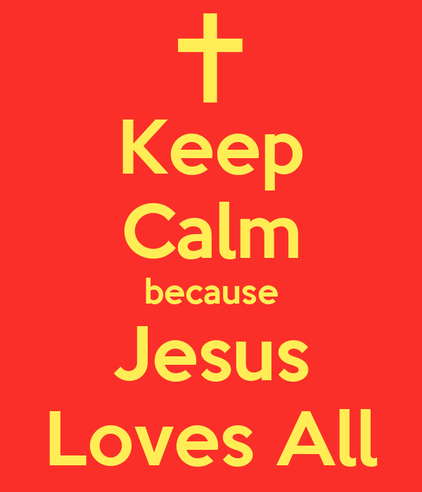 Keep Calm because Jesus Loves All
