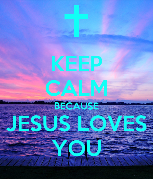 KEEP CALM BECAUSE JESUS LOVES YOU