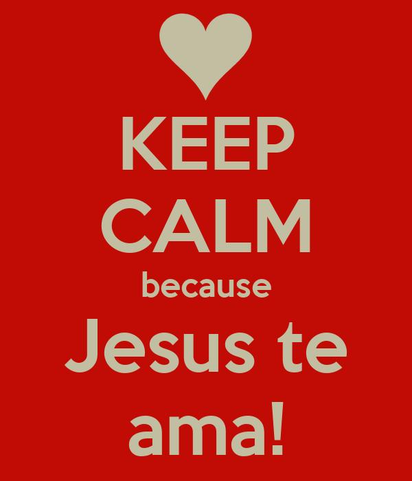 KEEP CALM because Jesus te ama!