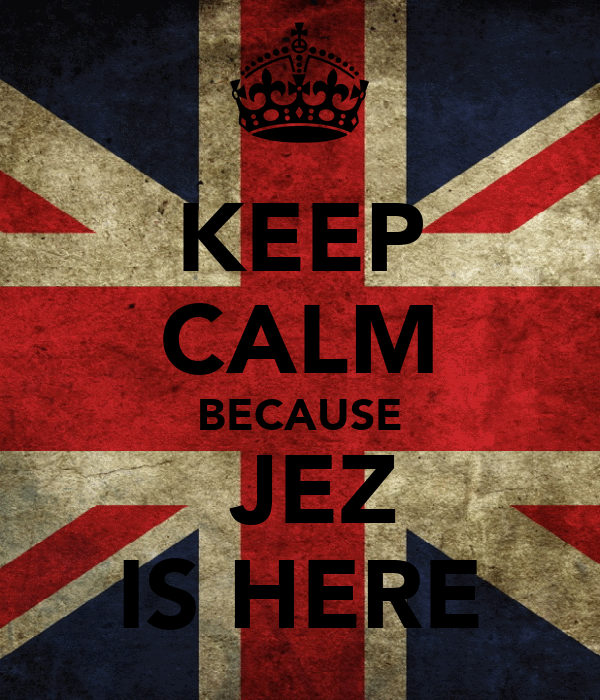 KEEP CALM BECAUSE  JEZ IS HERE