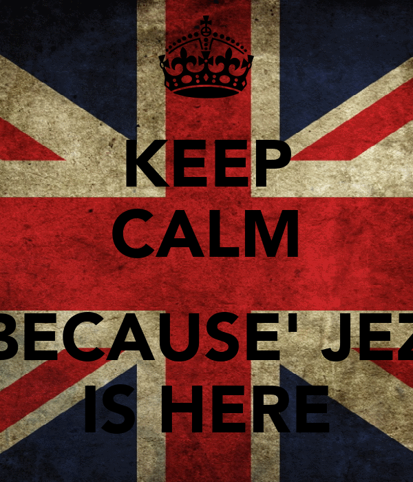 KEEP CALM  BECAUSE' JEZ IS HERE