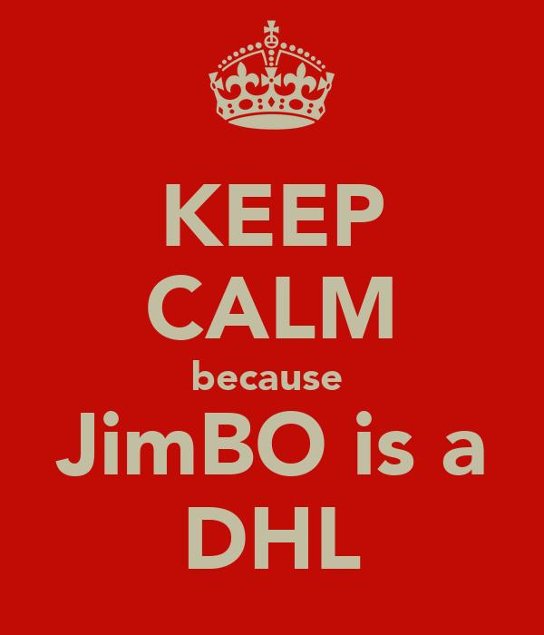 KEEP CALM because  JimBO is a DHL
