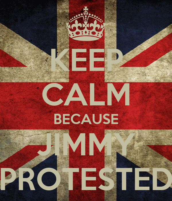 KEEP CALM BECAUSE JIMMY PROTESTED