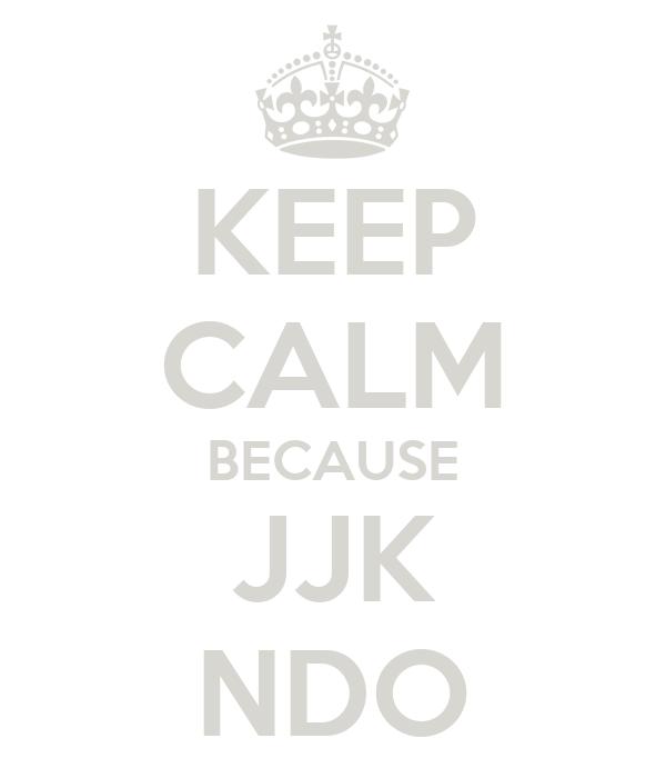 KEEP CALM BECAUSE JJK NDO