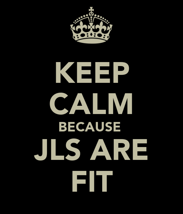 KEEP CALM BECAUSE  JLS ARE FIT