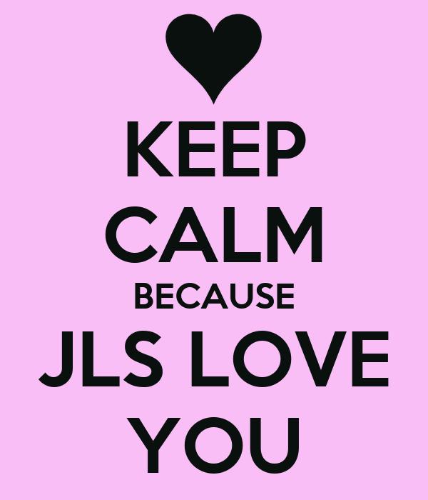 KEEP CALM BECAUSE JLS LOVE YOU