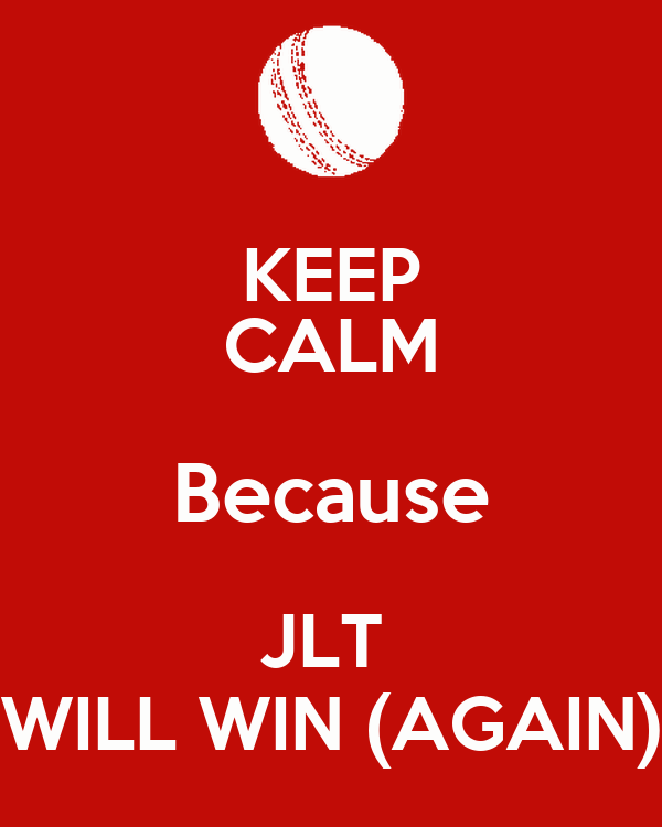 KEEP CALM Because JLT  WILL WIN (AGAIN)