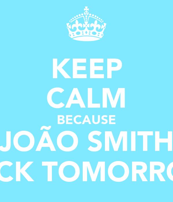 KEEP CALM BECAUSE JOÃO SMITH BACK TOMORROW
