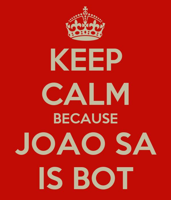 KEEP CALM BECAUSE JOAO SA IS BOT