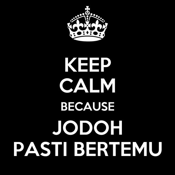 KEEP CALM BECAUSE JODOH PASTI BERTEMU