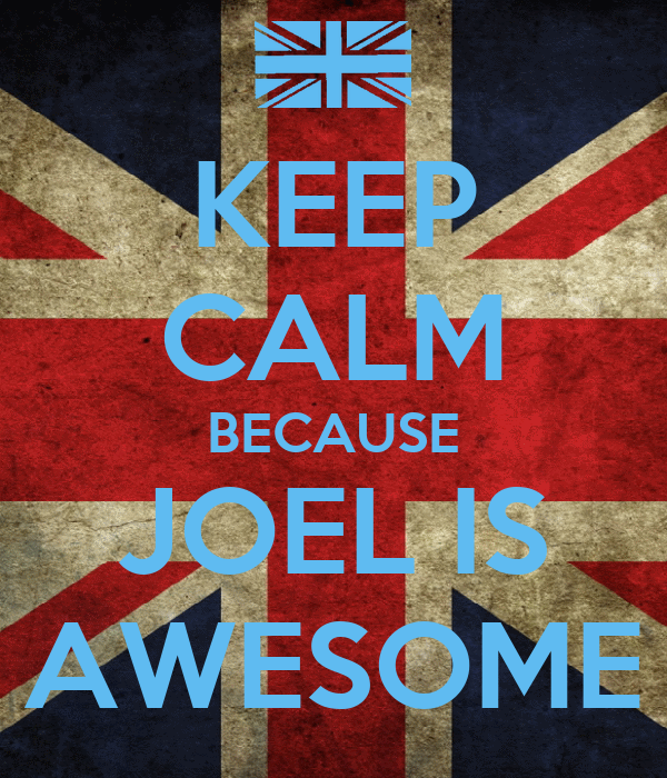 KEEP CALM BECAUSE JOEL IS AWESOME