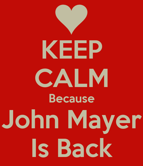 KEEP CALM Because John Mayer Is Back