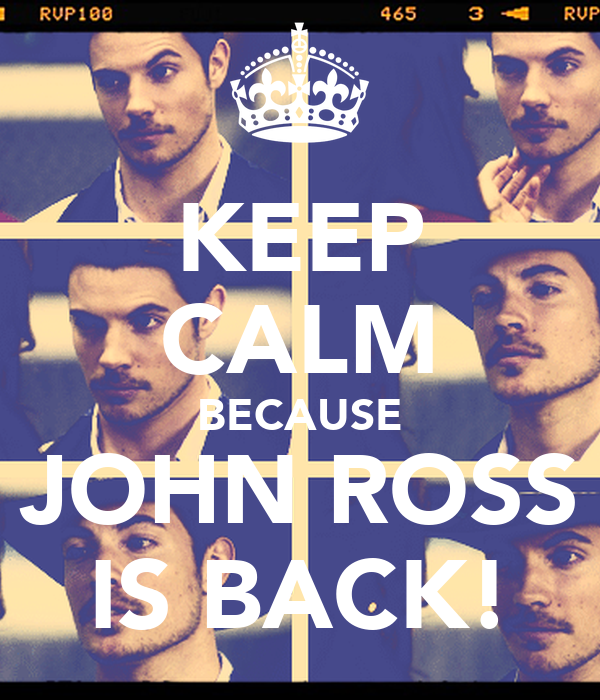 KEEP CALM BECAUSE JOHN ROSS IS BACK!