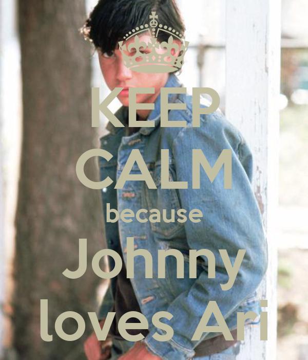 KEEP CALM because Johnny loves Ari