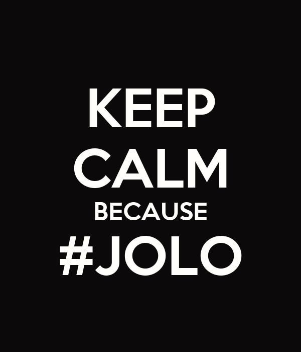 KEEP CALM BECAUSE #JOLO
