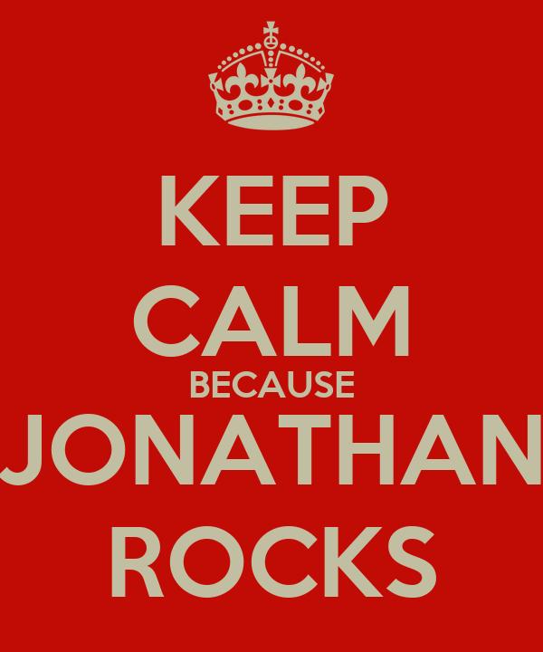 KEEP CALM BECAUSE JONATHAN ROCKS