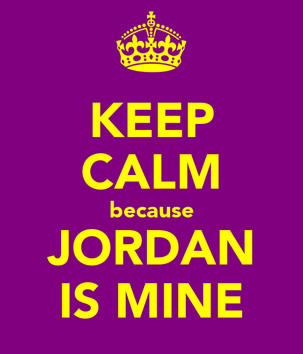 KEEP CALM because JORDAN IS MINE