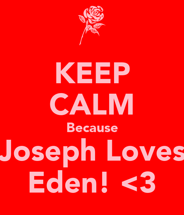 KEEP CALM Because Joseph Loves Eden! <3